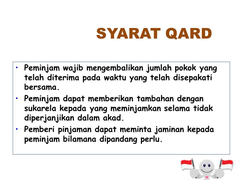 SYARAT QARD Peminjam wajib mengembalikan jumlah pokok yang telah diterima pada waktu yang telah disepakati bersama.
