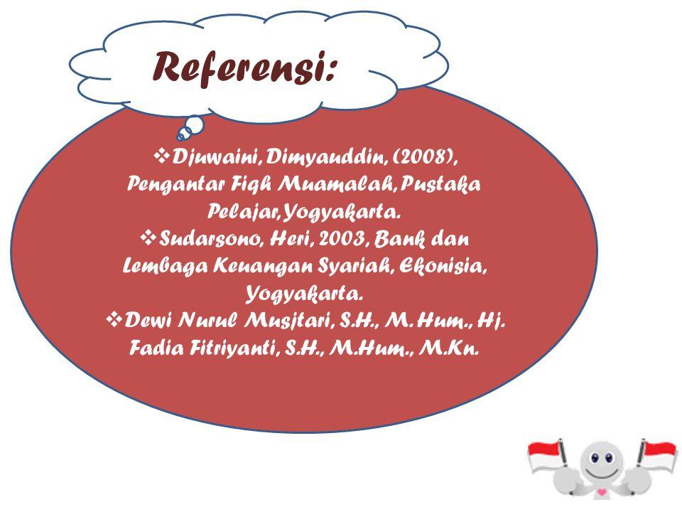 Referensi: Djuwaini, Dimyauddin, (2008), Pengantar Fiqh Muamalah, Pustaka Pelajar, Yogyakarta.