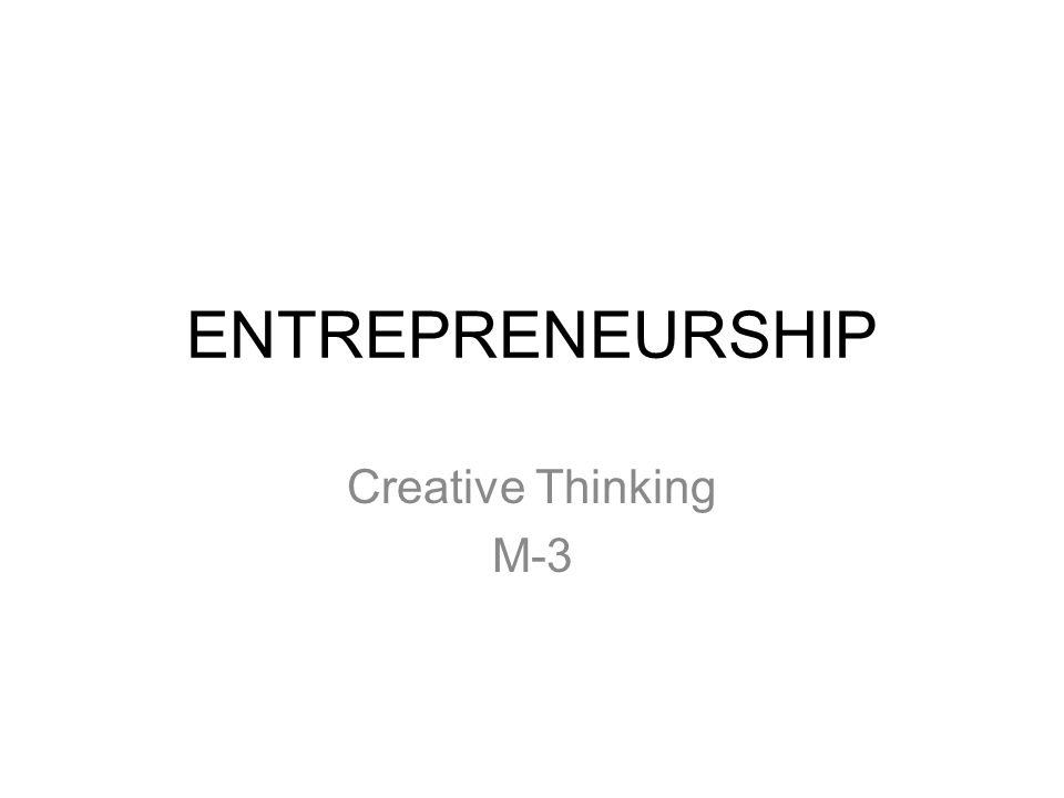 ENTREPRENEURSHIP Creative Thinking M-3