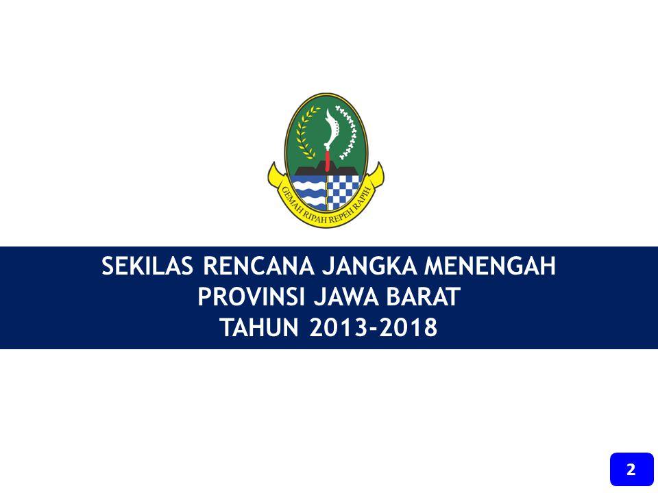 SEKILAS RENCANA JANGKA MENENGAH PROVINSI JAWA BARAT TAHUN 2013-2018