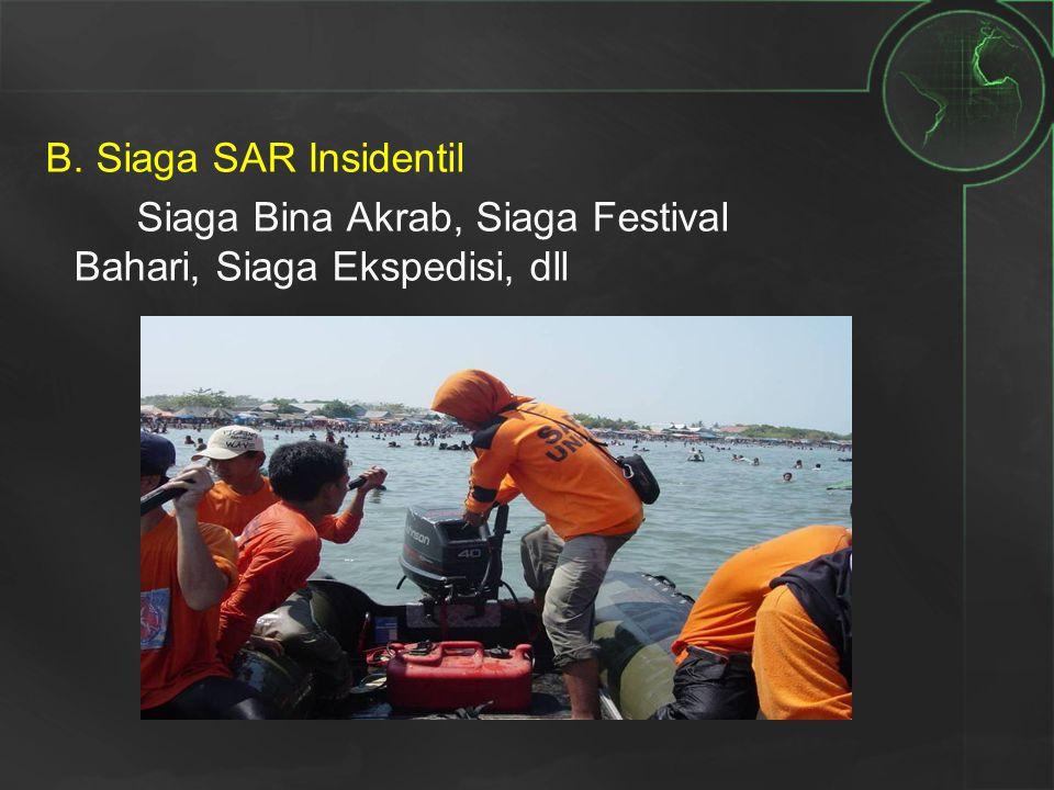 B. Siaga SAR Insidentil Siaga Bina Akrab, Siaga Festival Bahari, Siaga Ekspedisi, dll