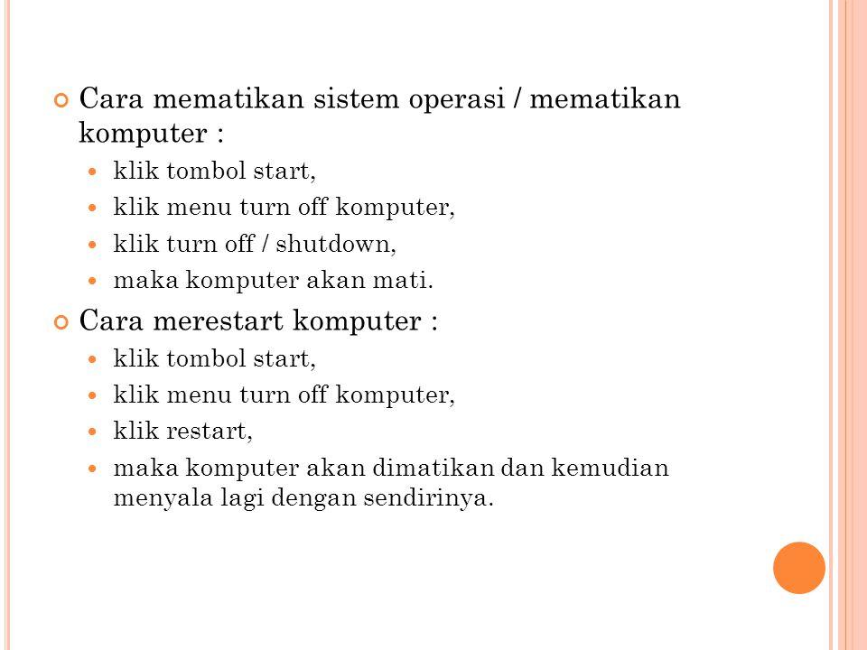 Cara mematikan sistem operasi / mematikan komputer :