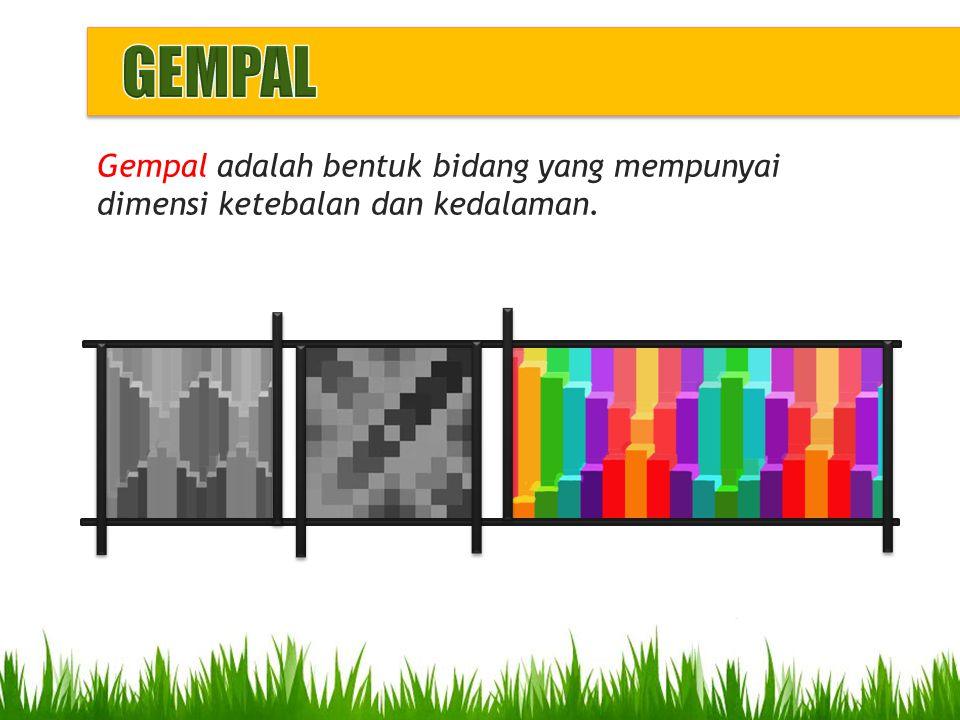 GEMPAL Gempal adalah bentuk bidang yang mempunyai dimensi ketebalan dan kedalaman.