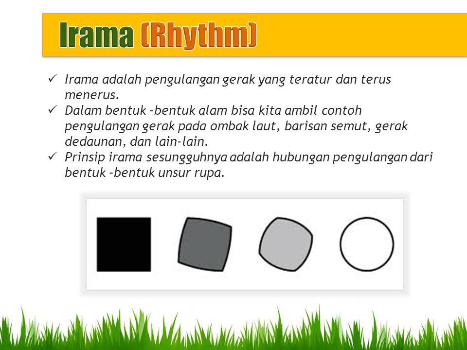 Irama (Rhythm) Irama adalah pengulangan gerak yang teratur dan terus menerus.