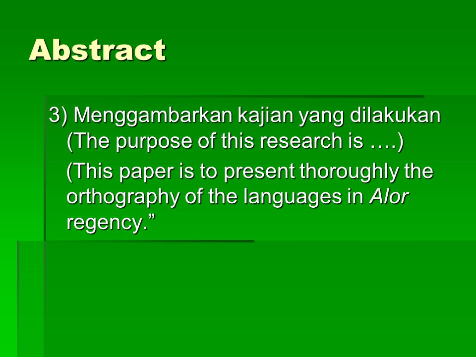 Abstract 3) Menggambarkan kajian yang dilakukan (The purpose of this research is ….)