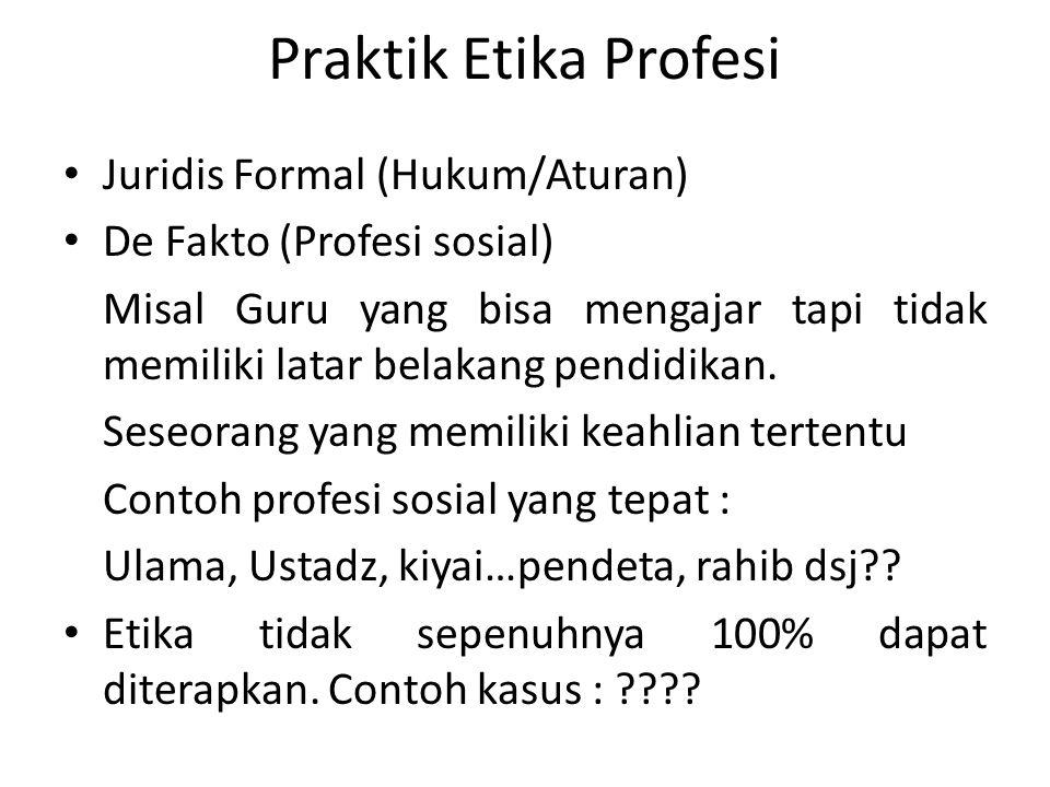 Praktik Etika Profesi Juridis Formal (Hukum/Aturan)