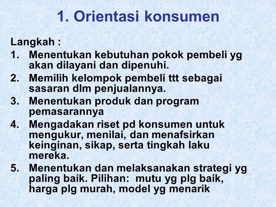 1. Orientasi konsumen Langkah :