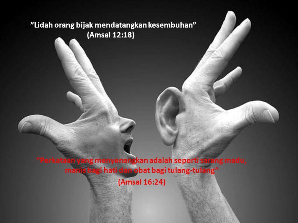 Li Lidah orang bijak mendatangkan kesembuhan (Amsal 12:18)