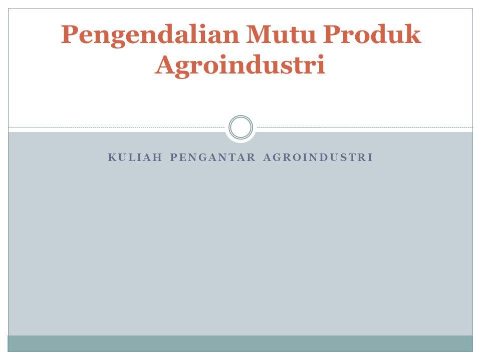 Pengendalian Mutu Produk Agroindustri
