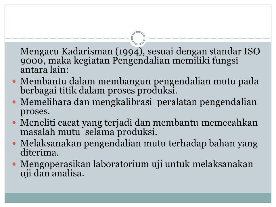 Mengacu Kadarisman (1994), sesuai dengan standar ISO 9000, maka kegiatan Pengendalian memiliki fungsi antara lain:
