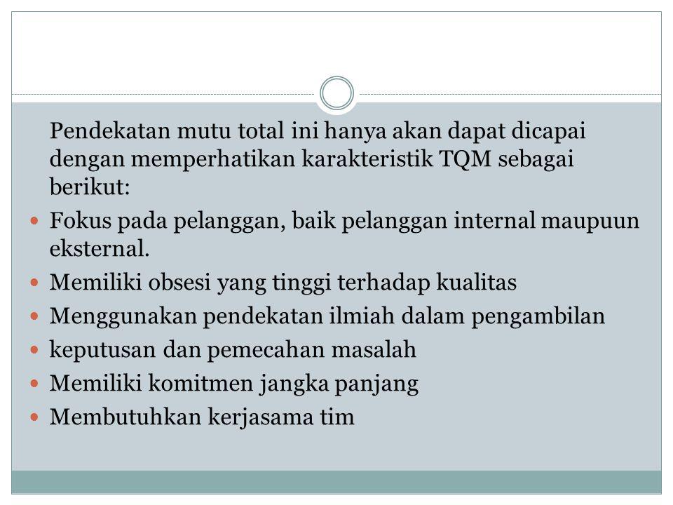 Pendekatan mutu total ini hanya akan dapat dicapai dengan memperhatikan karakteristik TQM sebagai berikut: