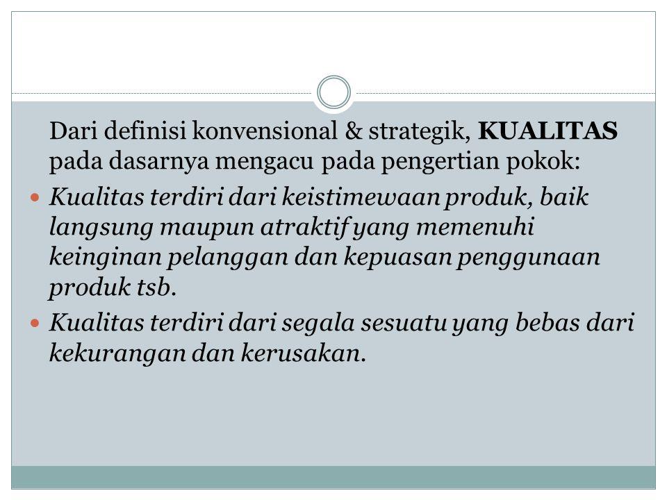 Dari definisi konvensional & strategik, KUALITAS pada dasarnya mengacu pada pengertian pokok: