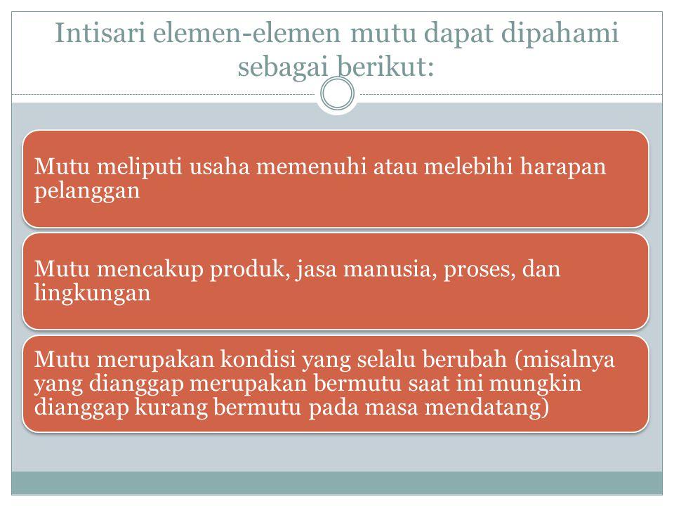 Intisari elemen-elemen mutu dapat dipahami sebagai berikut: