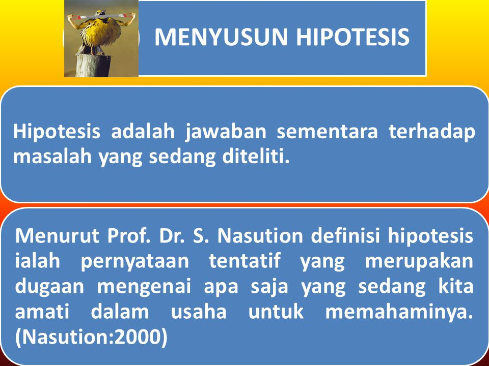 MENYUSUN HIPOTESIS Hipotesis adalah jawaban sementara terhadap masalah yang sedang diteliti.