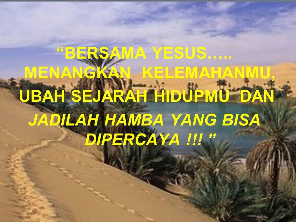 BERSAMA YESUS….. MENANGKAN KELEMAHANMU, UBAH SEJARAH HIDUPMU DAN