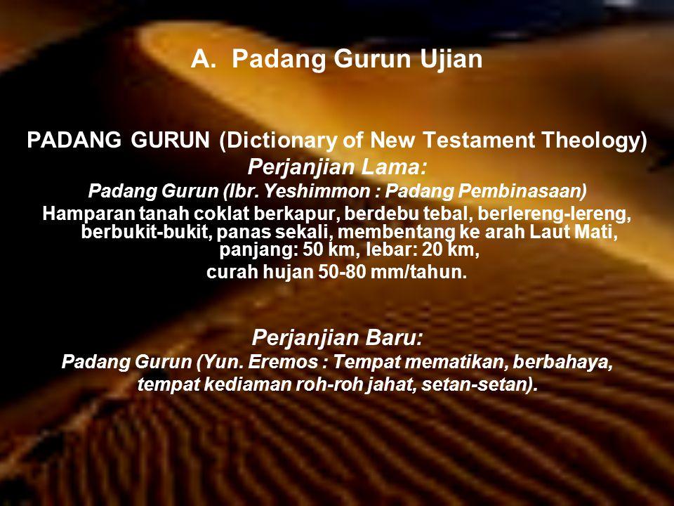 A. Padang Gurun Ujian PADANG GURUN (Dictionary of New Testament Theology) Perjanjian Lama: Padang Gurun (Ibr. Yeshimmon : Padang Pembinasaan)