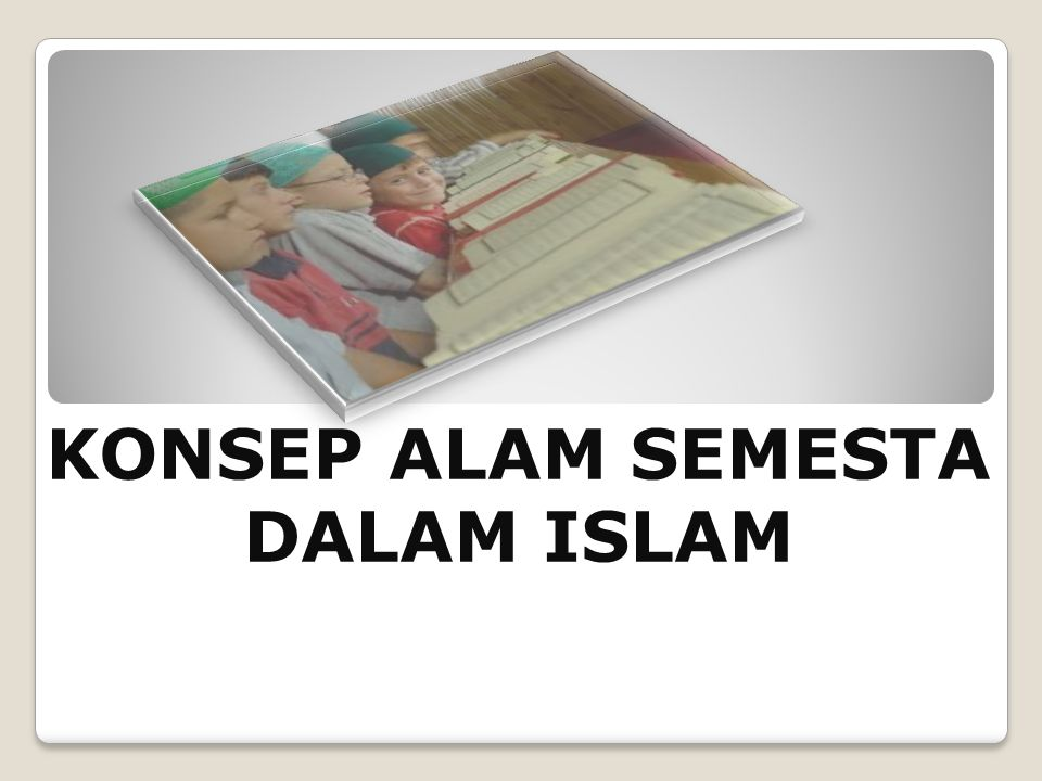 KONSEP ALAM SEMESTA DALAM ISLAM