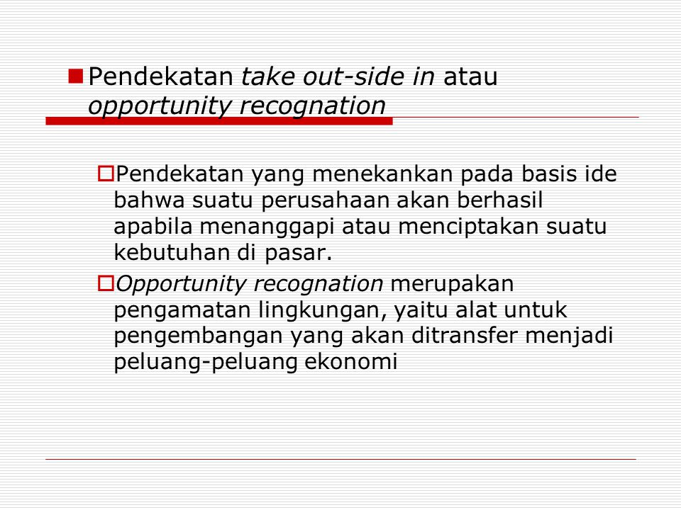 Pendekatan take out-side in atau opportunity recognation