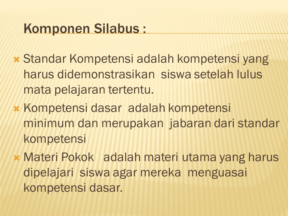 Komponen Silabus : Standar Kompetensi adalah kompetensi yang harus didemonstrasikan siswa setelah lulus mata pelajaran tertentu.