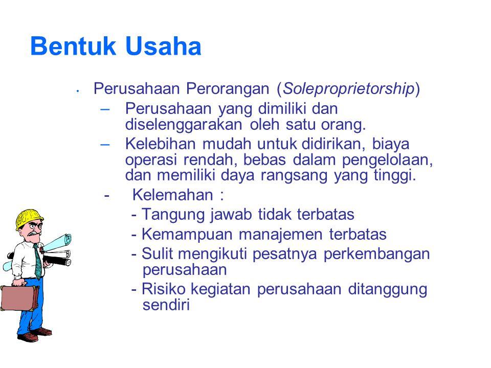 Bentuk Usaha Perusahaan Perorangan (Soleproprietorship) Perusahaan yang dimiliki dan diselenggarakan oleh satu orang.