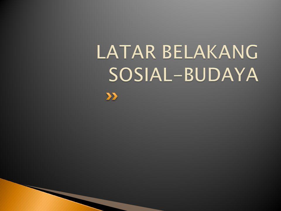 LATAR BELAKANG SOSIAL-BUDAYA