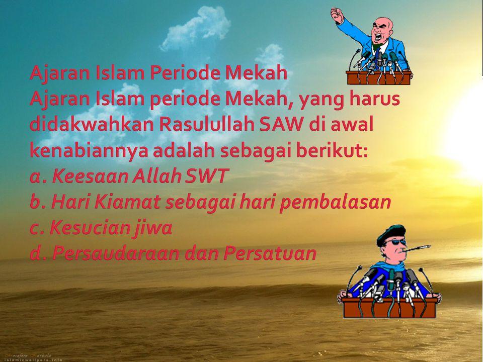 Ajaran Islam Periode Mekah Ajaran Islam periode Mekah, yang harus didakwahkan Rasulullah SAW di awal kenabiannya adalah sebagai berikut: a.