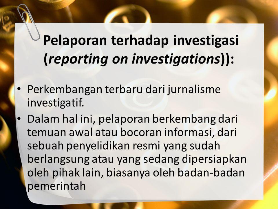 Pelaporan terhadap investigasi (reporting on investigations)):