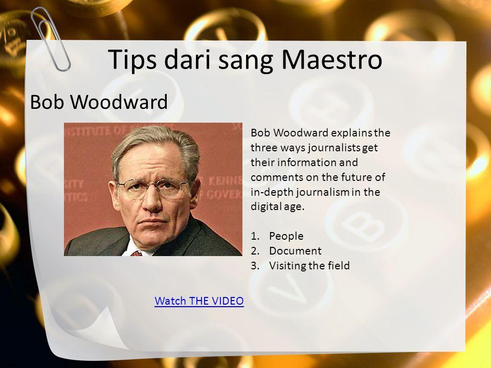Tips dari sang Maestro Bob Woodward