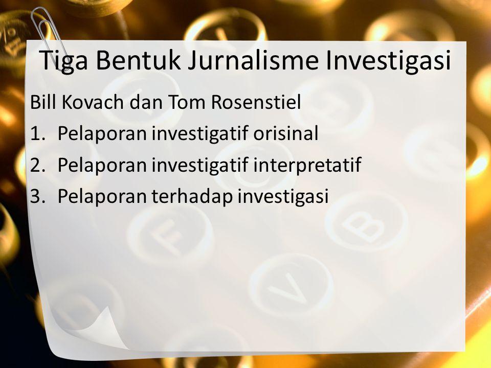 Tiga Bentuk Jurnalisme Investigasi