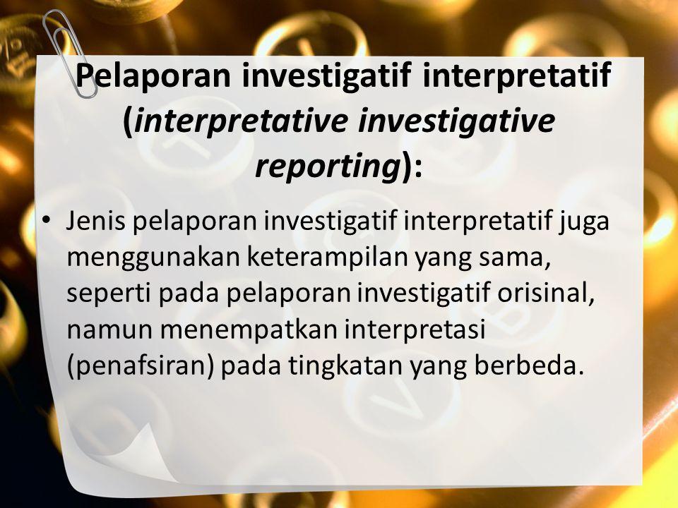 Pelaporan investigatif interpretatif (interpretative investigative reporting):