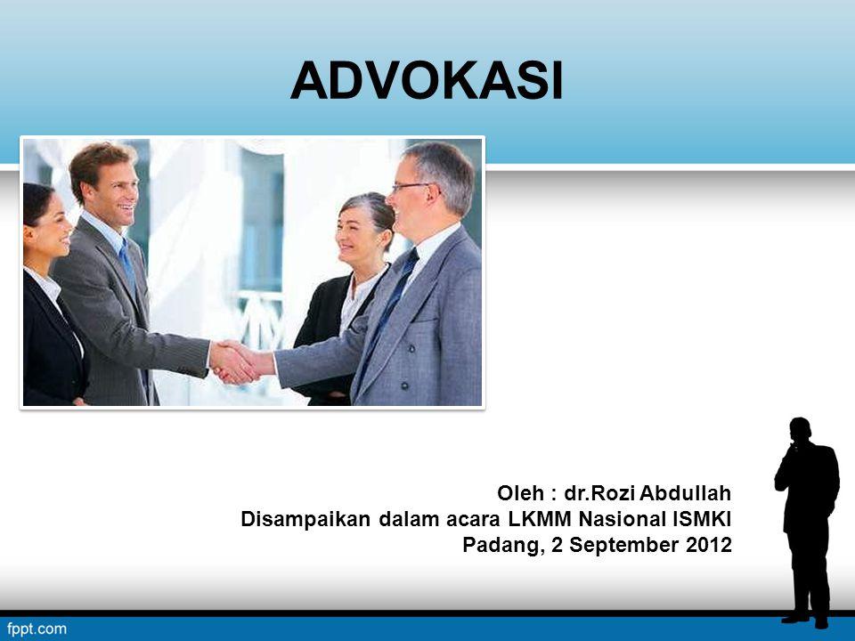 ADVOKASI Oleh : dr.Rozi Abdullah