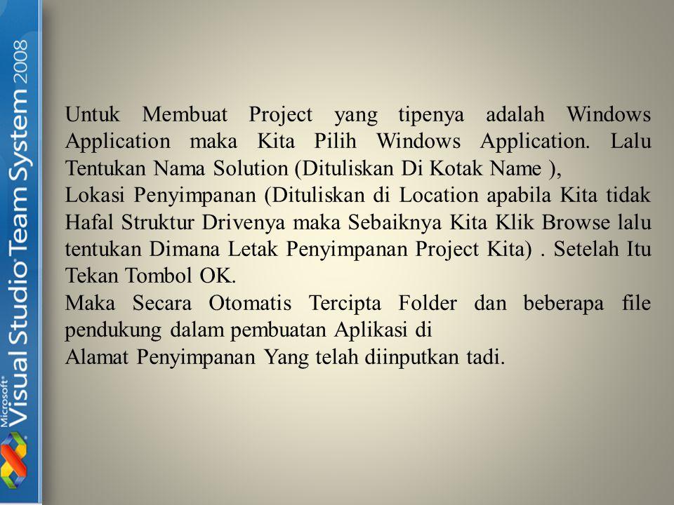 Untuk Membuat Project yang tipenya adalah Windows Application maka Kita Pilih Windows Application. Lalu Tentukan Nama Solution (Dituliskan Di Kotak Name ),
