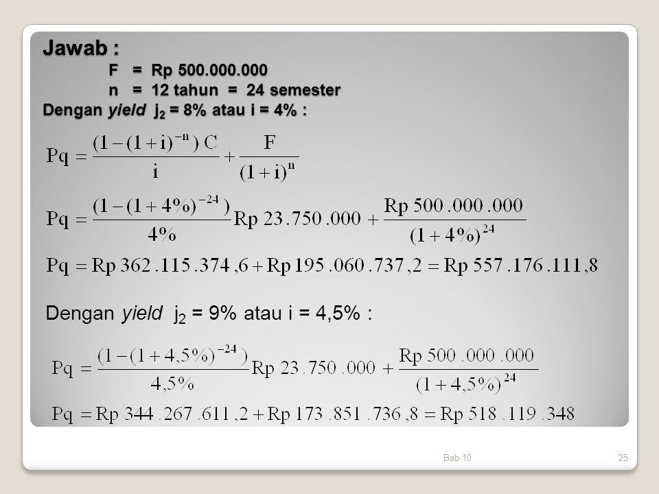 Jawab : F = Rp 500.000.000 n = 12 tahun = 24 semester Dengan yield j2 = 8% atau i = 4% :