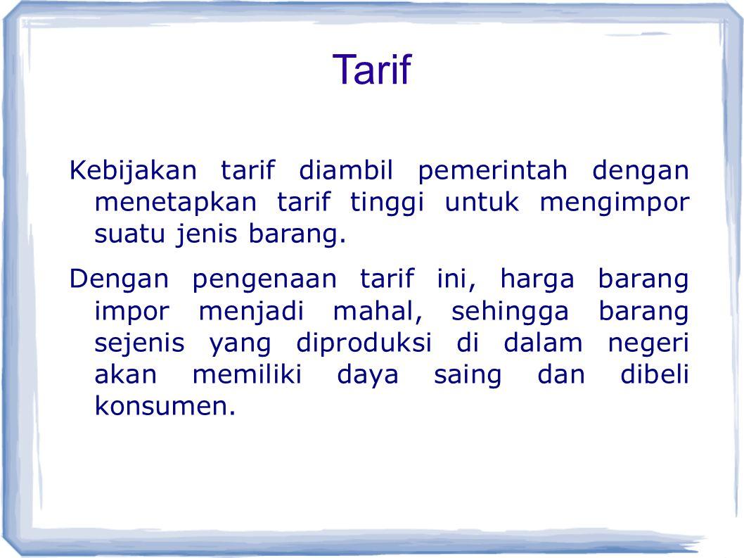 Tarif Kebijakan tarif diambil pemerintah dengan menetapkan tarif tinggi untuk mengimpor suatu jenis barang.