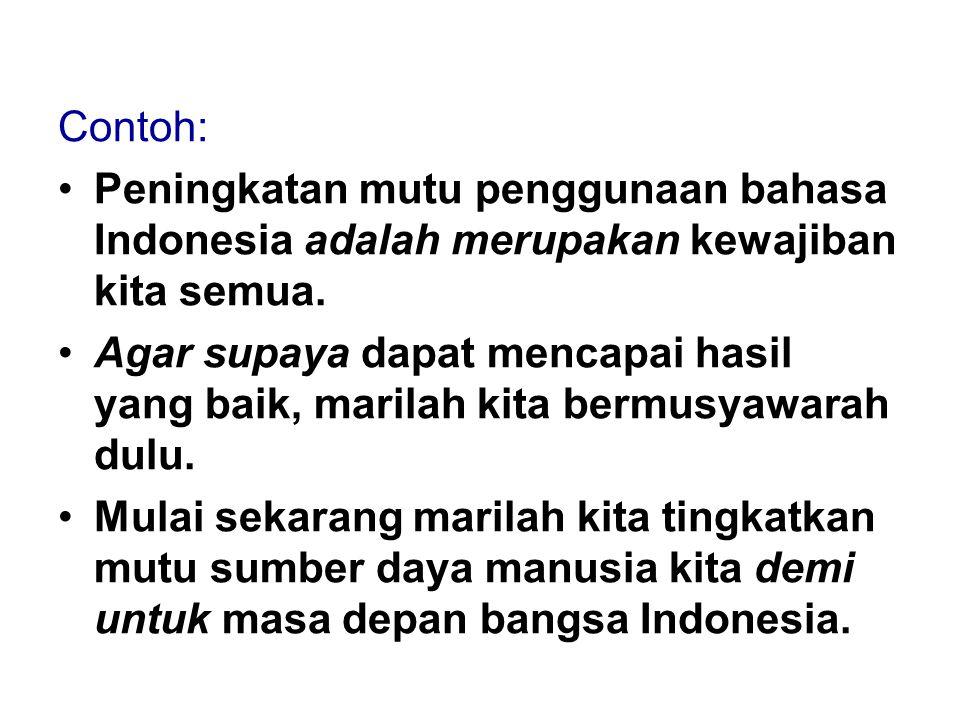Contoh: Peningkatan mutu penggunaan bahasa Indonesia adalah merupakan kewajiban kita semua.