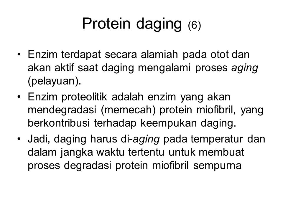 Protein daging (6) Enzim terdapat secara alamiah pada otot dan akan aktif saat daging mengalami proses aging (pelayuan).