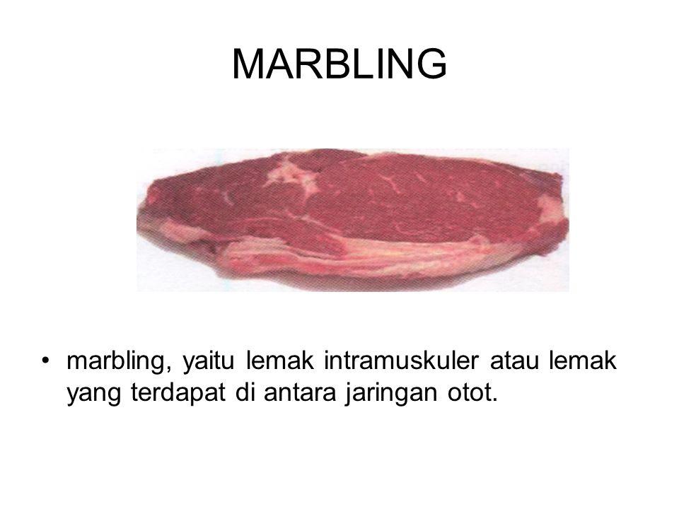 MARBLING marbling, yaitu lemak intramuskuler atau lemak yang terdapat di antara jaringan otot.