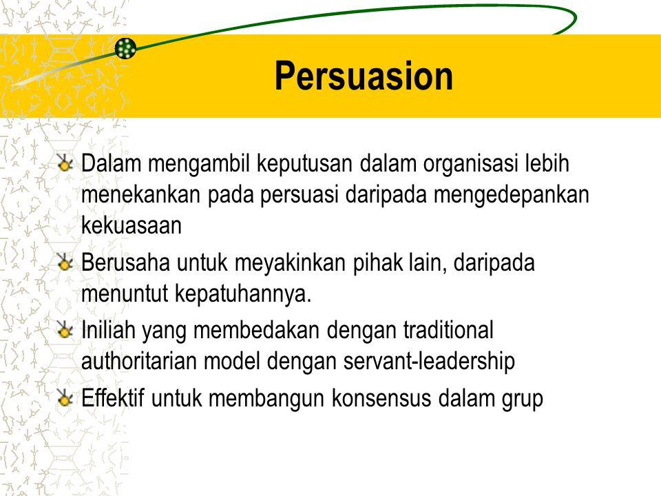 Persuasion Dalam mengambil keputusan dalam organisasi lebih menekankan pada persuasi daripada mengedepankan kekuasaan.