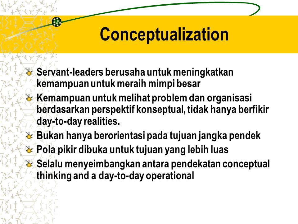 Conceptualization Servant-leaders berusaha untuk meningkatkan kemampuan untuk meraih mimpi besar.