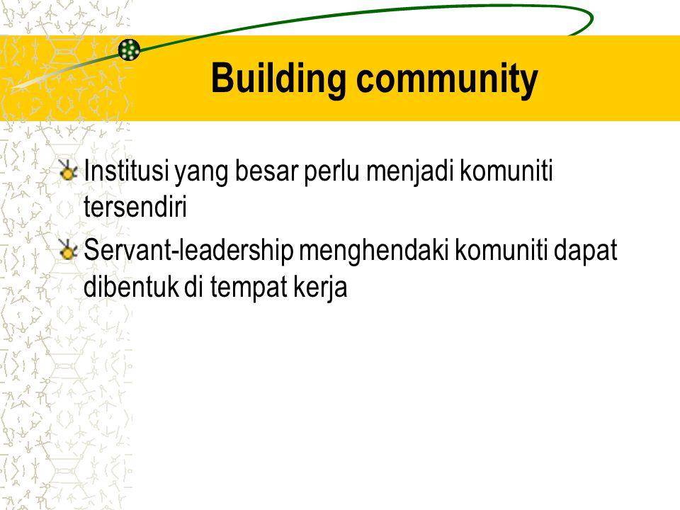 Building community Institusi yang besar perlu menjadi komuniti tersendiri.