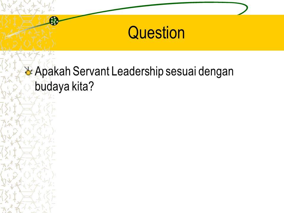 Question Apakah Servant Leadership sesuai dengan budaya kita