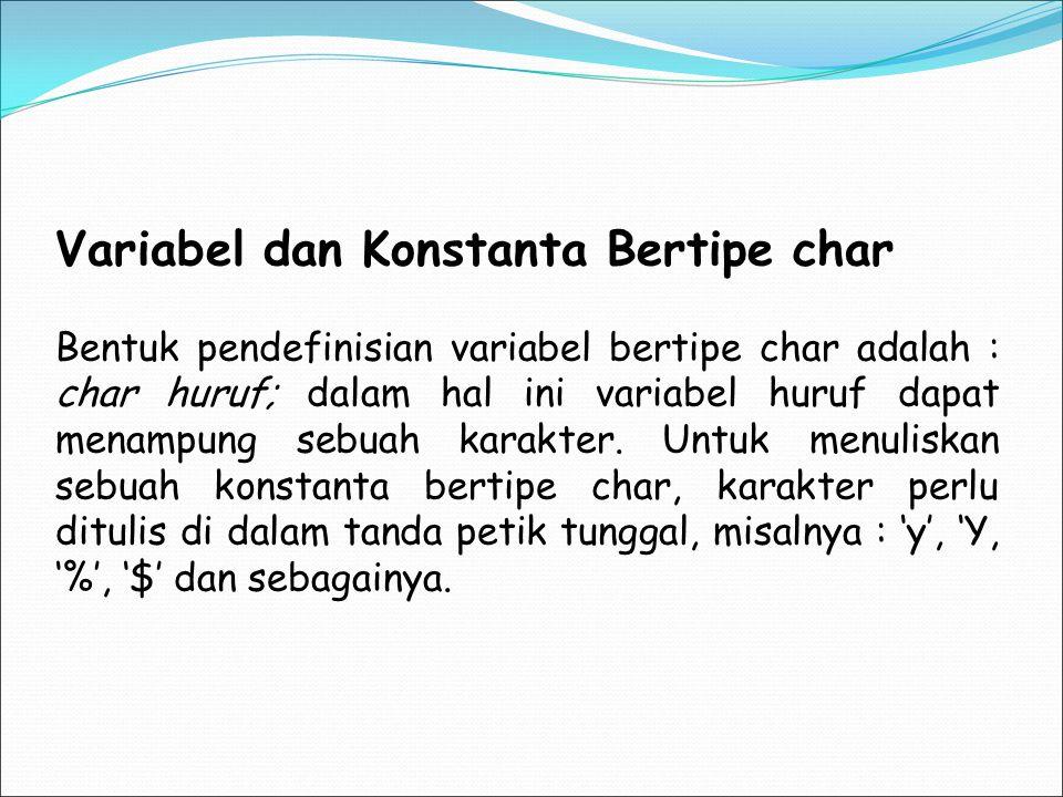 Variabel dan Konstanta Bertipe char
