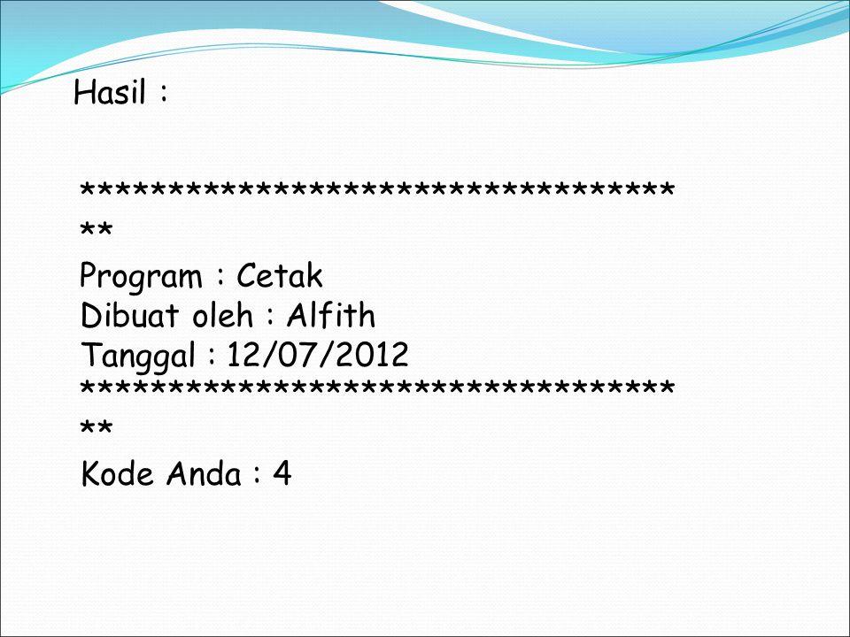 Hasil : ************************************ Program : Cetak. Dibuat oleh : Alfith. Tanggal : 12/07/2012.