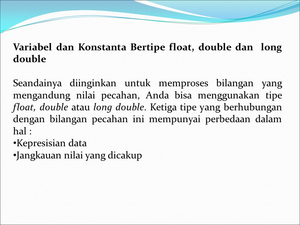 Variabel dan Konstanta Bertipe float, double dan long double