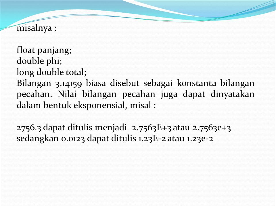 misalnya : float panjang; double phi; long double total;