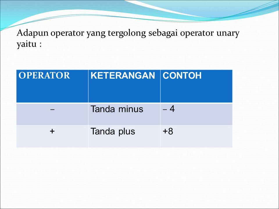 Adapun operator yang tergolong sebagai operator unary yaitu :