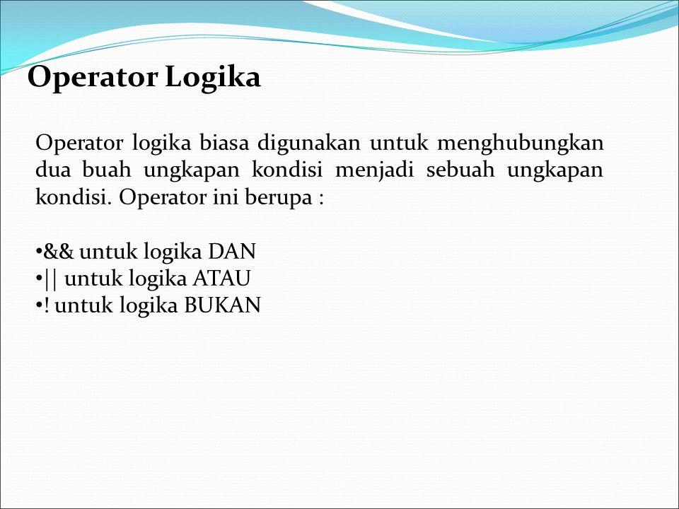 Operator Logika Operator logika biasa digunakan untuk menghubungkan dua buah ungkapan kondisi menjadi sebuah ungkapan kondisi. Operator ini berupa :