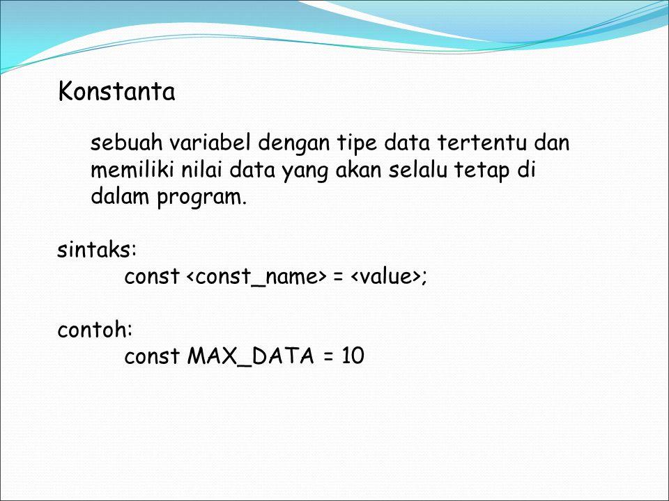 Konstanta sebuah variabel dengan tipe data tertentu dan memiliki nilai data yang akan selalu tetap di dalam program.