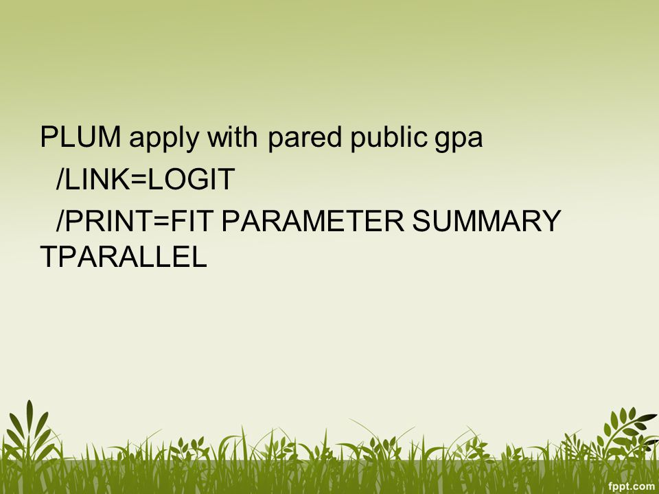 PLUM apply with pared public gpa /LINK=LOGIT /PRINT=FIT PARAMETER SUMMARY TPARALLEL