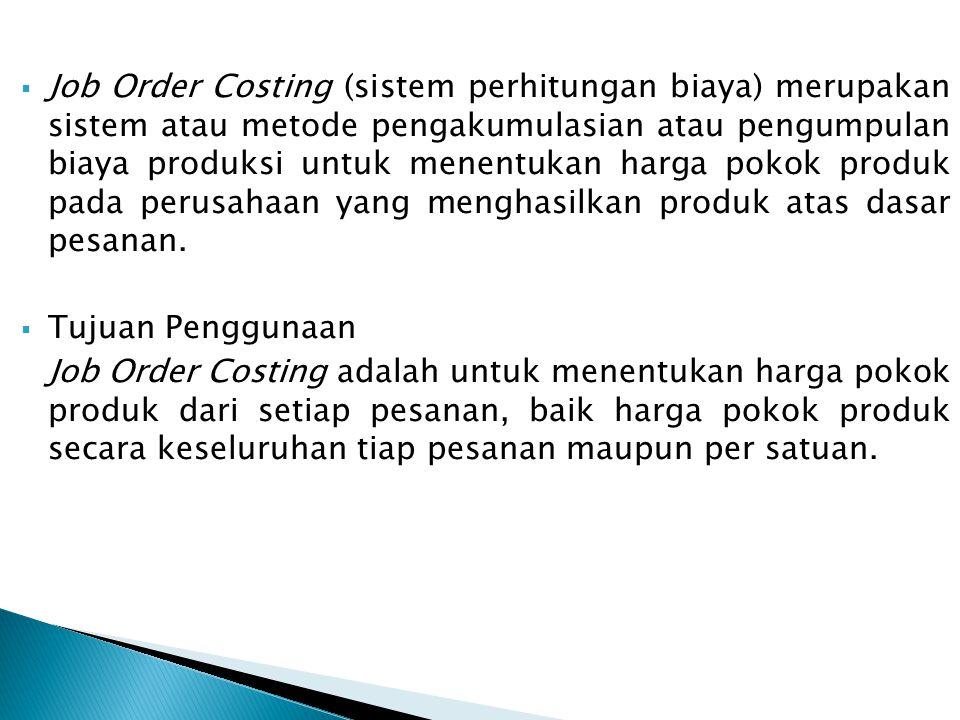 Job Order Costing (sistem perhitungan biaya) merupakan sistem atau metode pengakumulasian atau pengumpulan biaya produksi untuk menentukan harga pokok produk pada perusahaan yang menghasilkan produk atas dasar pesanan.